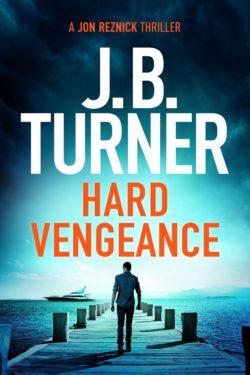 Cover for J.B. Turner's Jon Reznick thriller, Hard Vengeance.